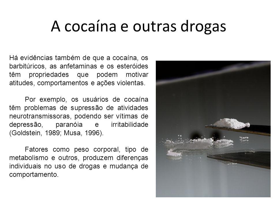 A cocaína e outras drogas Há evidências também de que a cocaína, os barbitúricos, as anfetaminas e os esteróides têm propriedades que podem motivar at