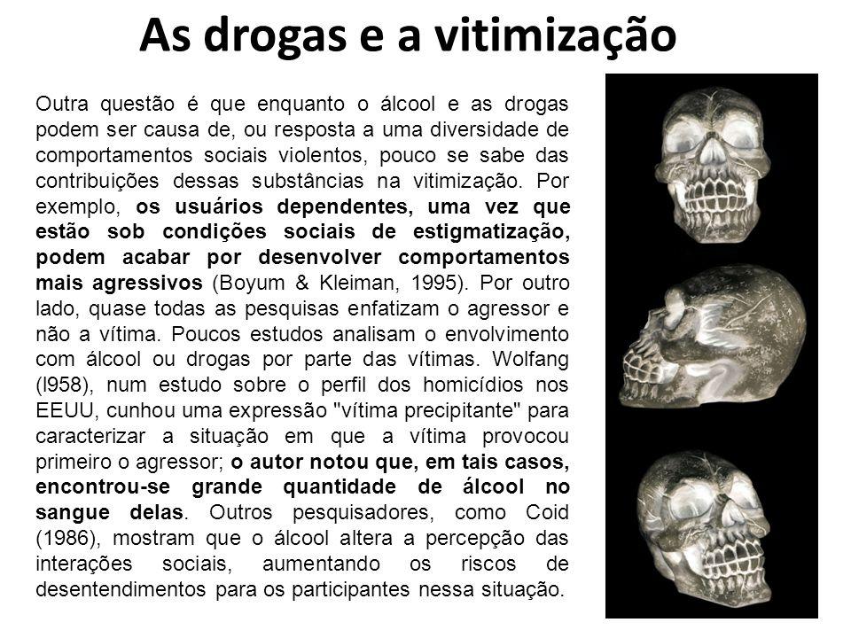 As drogas e a vitimização Outra questão é que enquanto o álcool e as drogas podem ser causa de, ou resposta a uma diversidade de comportamentos sociai