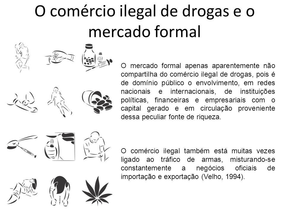 O comércio ilegal de drogas e o mercado formal O mercado formal apenas aparentemente não compartilha do comércio ilegal de drogas, pois é de domínio p