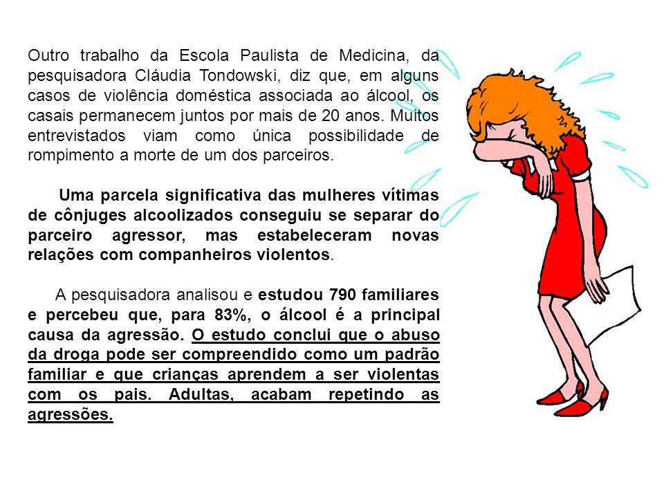Outro trabalho da Escola Paulista de Medicina, da pesquisadora Cláudia Tondowski, diz que, em alguns casos de violência doméstica associada ao álcool,