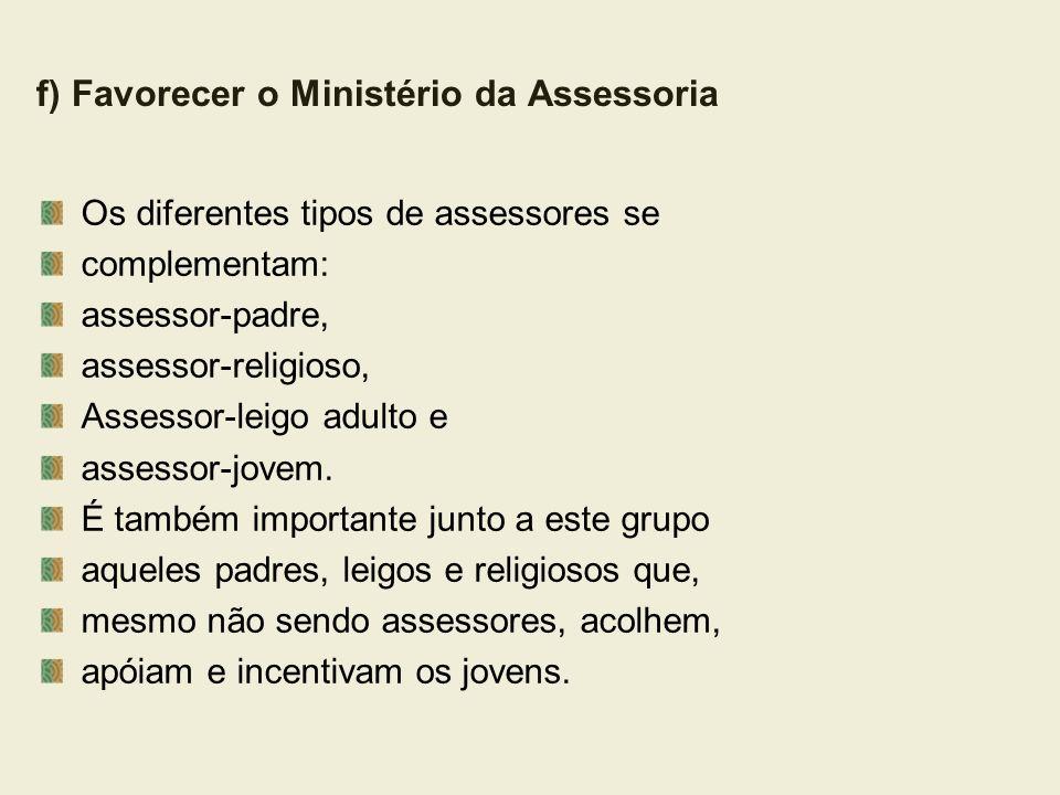 f) Favorecer o Ministério da Assessoria Os diferentes tipos de assessores se complementam: assessor-padre, assessor-religioso, Assessor-leigo adulto e