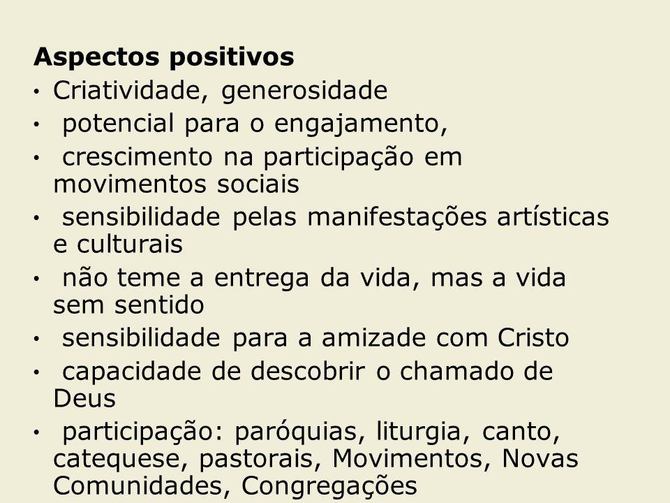 Aspectos positivos Criatividade, generosidade potencial para o engajamento, crescimento na participação em movimentos sociais sensibilidade pelas mani