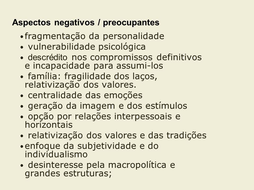 Aspectos negativos / preocupantes fragmentação da personalidade vulnerabilidade psicológica descrédito nos compromissos definitivos e incapacidade par