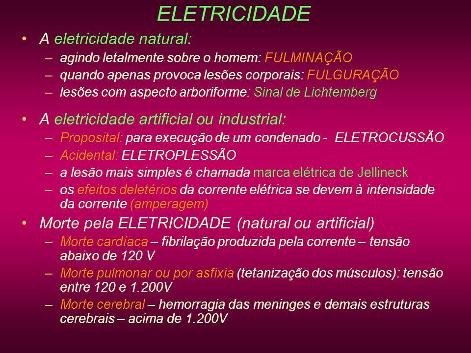 ELETRICIDADE A eletricidade natural: –agindo letalmente sobre o homem: FULMINAÇÃO –quando apenas provoca lesões corporais: FULGURAÇÃO –lesões com aspe
