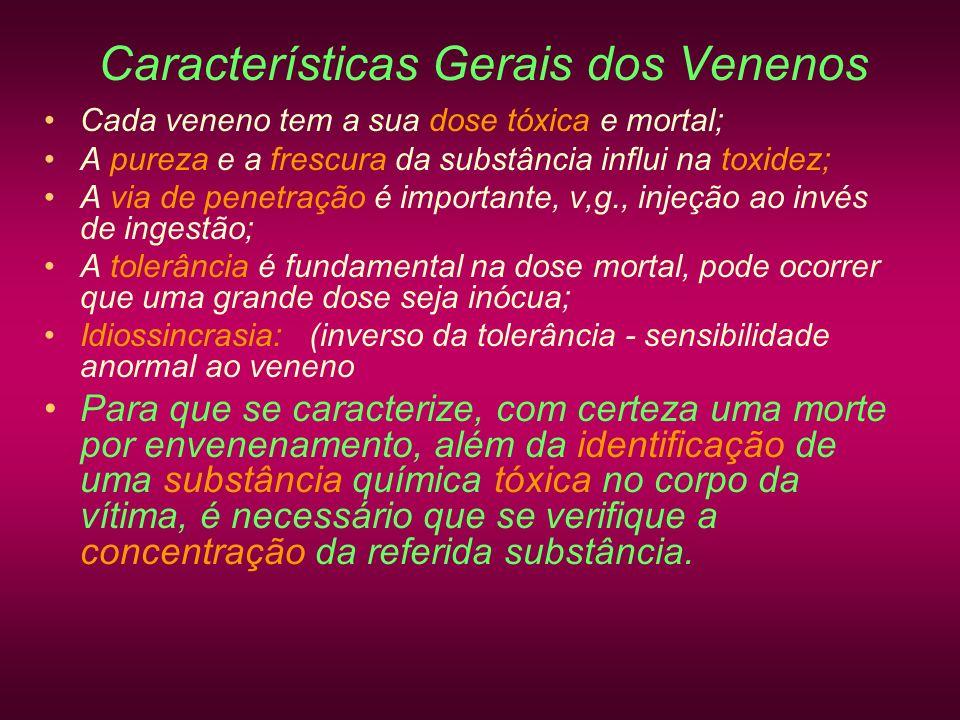 Características Gerais dos Venenos Cada veneno tem a sua dose tóxica e mortal; A pureza e a frescura da substância influi na toxidez; A via de penetra