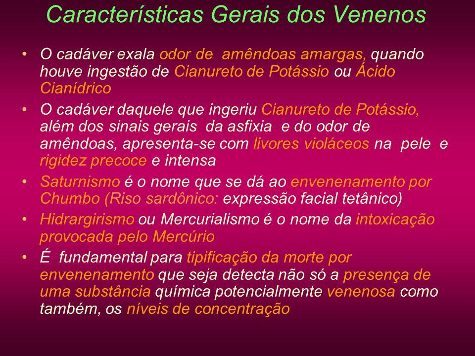 Características Gerais dos Venenos O cadáver exala odor de amêndoas amargas, quando houve ingestão de Cianureto de Potássio ou Ácido Cianídrico O cadá