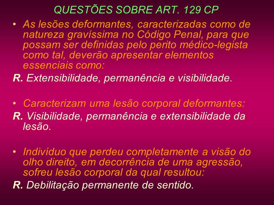 QUESTÕES SOBRE ART. 129 CP As lesões deformantes, caracterizadas como de natureza gravíssima no Código Penal, para que possam ser definidas pelo perit