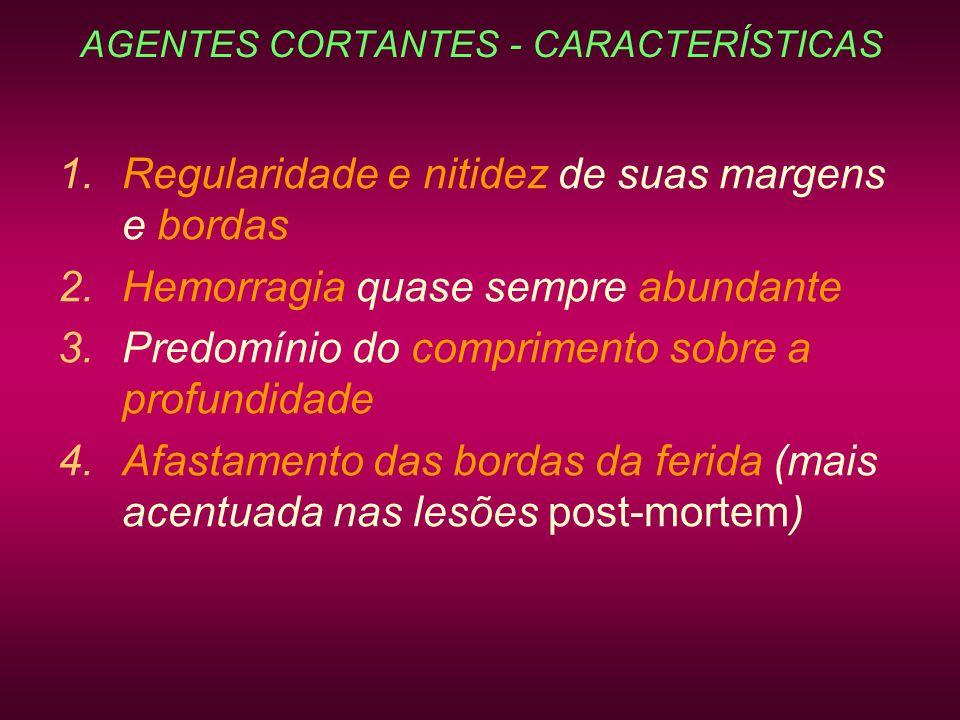 AGENTES CORTANTES - CARACTERÍSTICAS 1.Regularidade e nitidez de suas margens e bordas 2.Hemorragia quase sempre abundante 3.Predomínio do comprimento