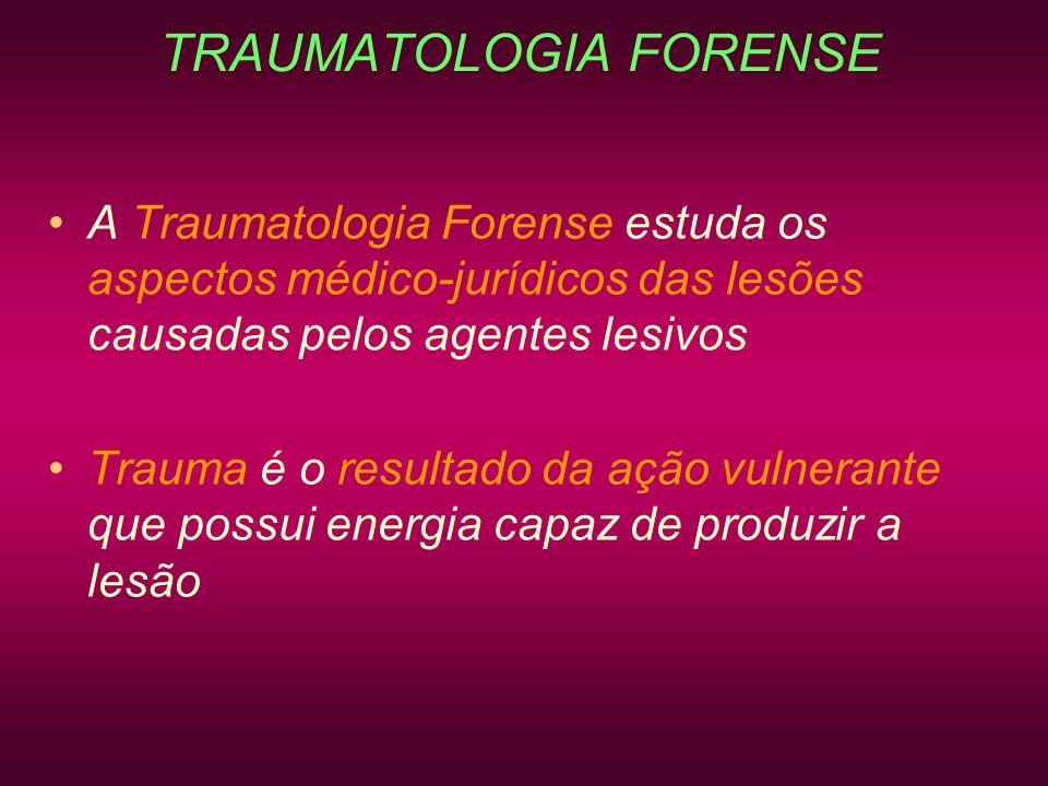 TRAUMATOLOGIA FORENSE A Traumatologia Forense estuda os aspectos médico-jurídicos das lesões causadas pelos agentes lesivos Trauma é o resultado da aç