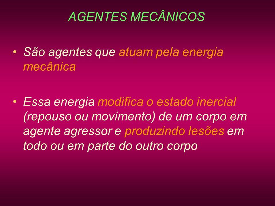 AGENTES MECÂNICOS São agentes que atuam pela energia mecânica Essa energia modifica o estado inercial (repouso ou movimento) de um corpo em agente agr