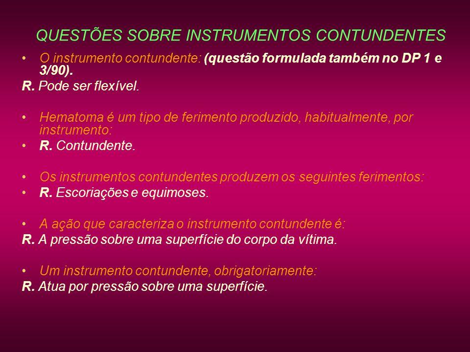 QUESTÕES SOBRE INSTRUMENTOS CONTUNDENTES O instrumento contundente: (questão formulada também no DP 1 e 3/90). R. Pode ser flexível. Hematoma é um tip