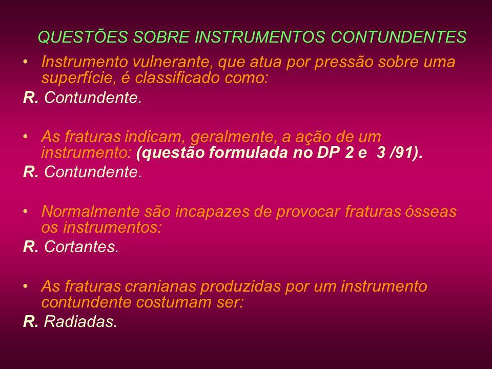 QUESTÕES SOBRE INSTRUMENTOS CONTUNDENTES Instrumento vulnerante, que atua por pressão sobre uma superfície, é classificado como: R. Contundente. As fr