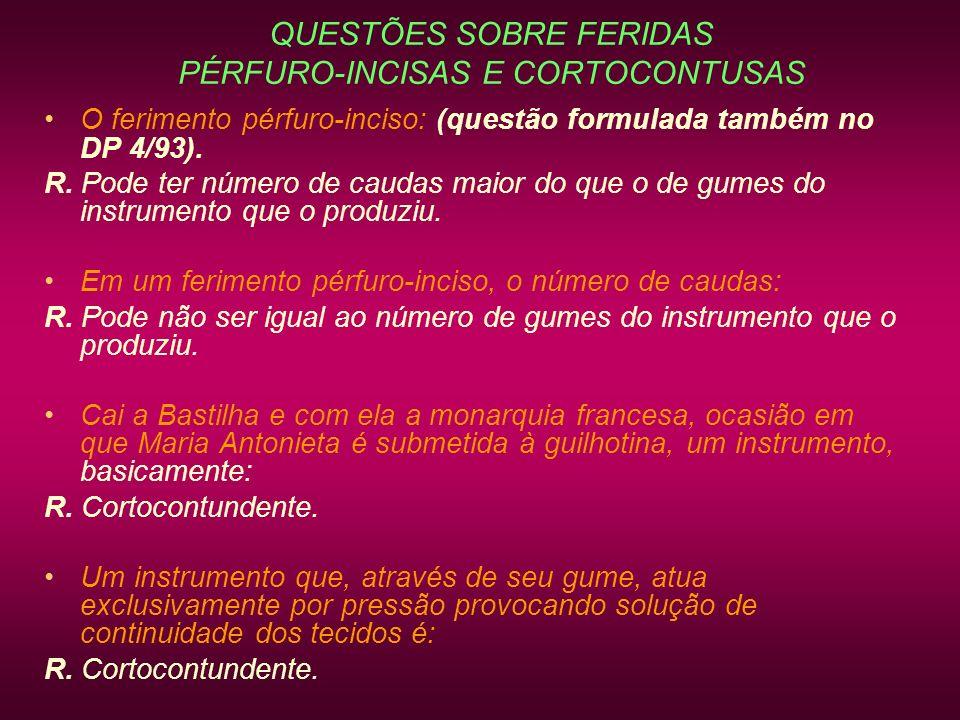 QUESTÕES SOBRE FERIDAS PÉRFURO-INCISAS E CORTOCONTUSAS O ferimento pérfuro-inciso: (questão formulada também no DP 4/93). R. Pode ter número de caudas