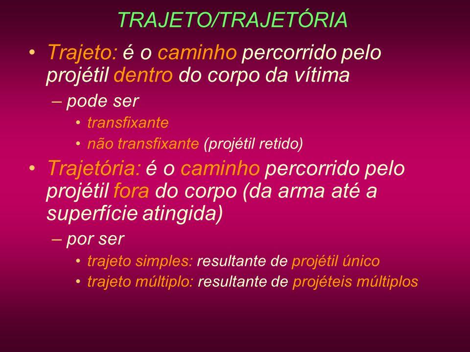 TRAJETO/TRAJETÓRIA Trajeto: é o caminho percorrido pelo projétil dentro do corpo da vítima –pode ser transfixante não transfixante (projétil retido) T