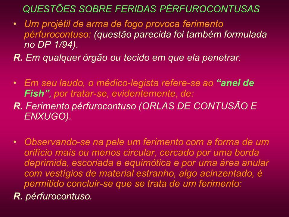 QUESTÕES SOBRE FERIDAS PÉRFUROCONTUSAS Um projétil de arma de fogo provoca ferimento pérfurocontuso: (questão parecida foi também formulada no DP 1/94