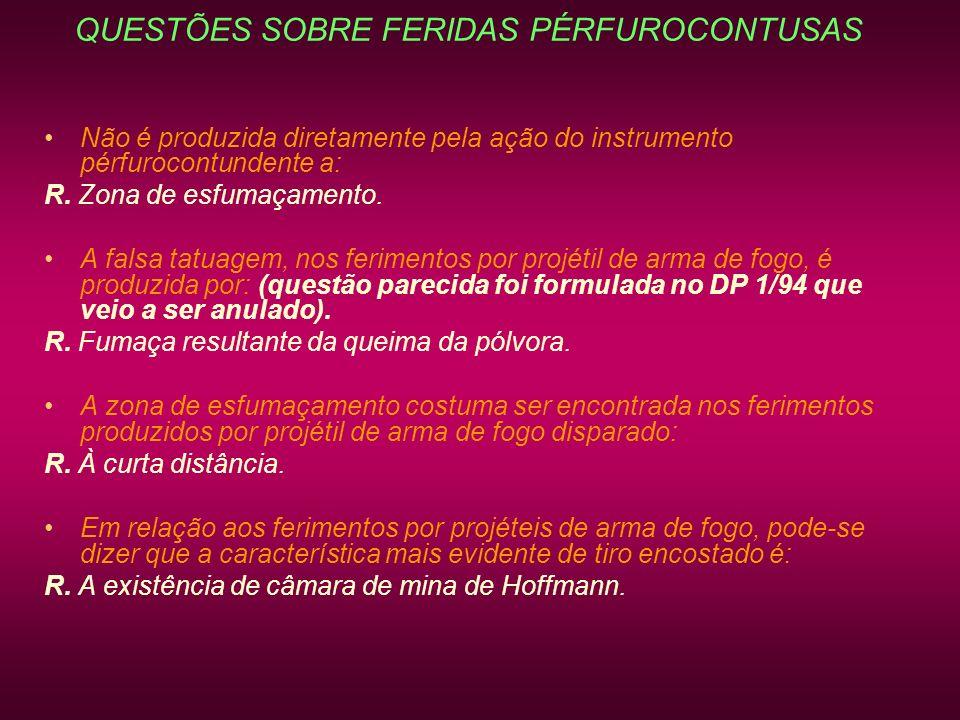 QUESTÕES SOBRE FERIDAS PÉRFUROCONTUSAS Não é produzida diretamente pela ação do instrumento pérfurocontundente a: R. Zona de esfumaçamento. A falsa ta
