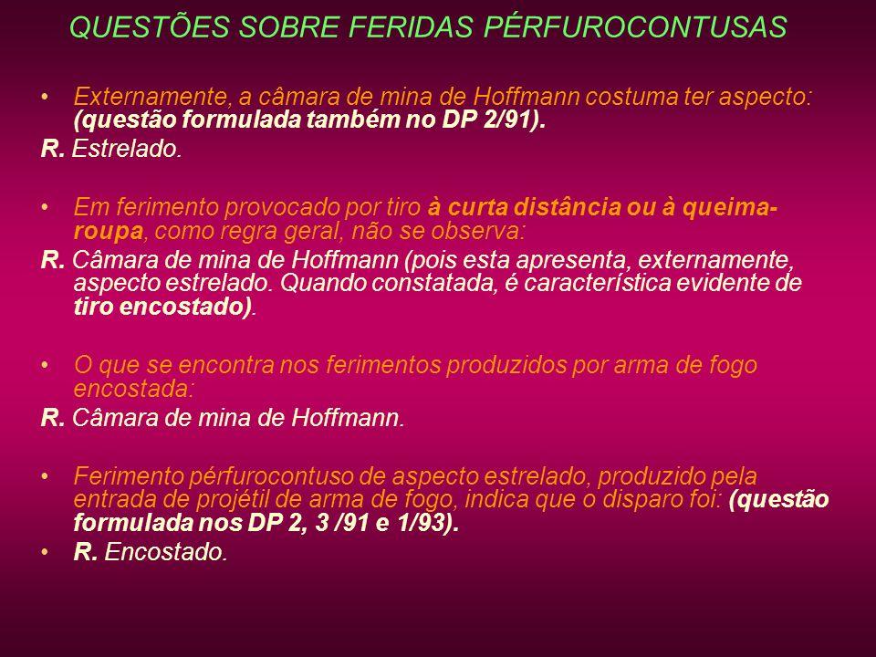 QUESTÕES SOBRE FERIDAS PÉRFUROCONTUSAS Externamente, a câmara de mina de Hoffmann costuma ter aspecto: (questão formulada também no DP 2/91). R. Estre