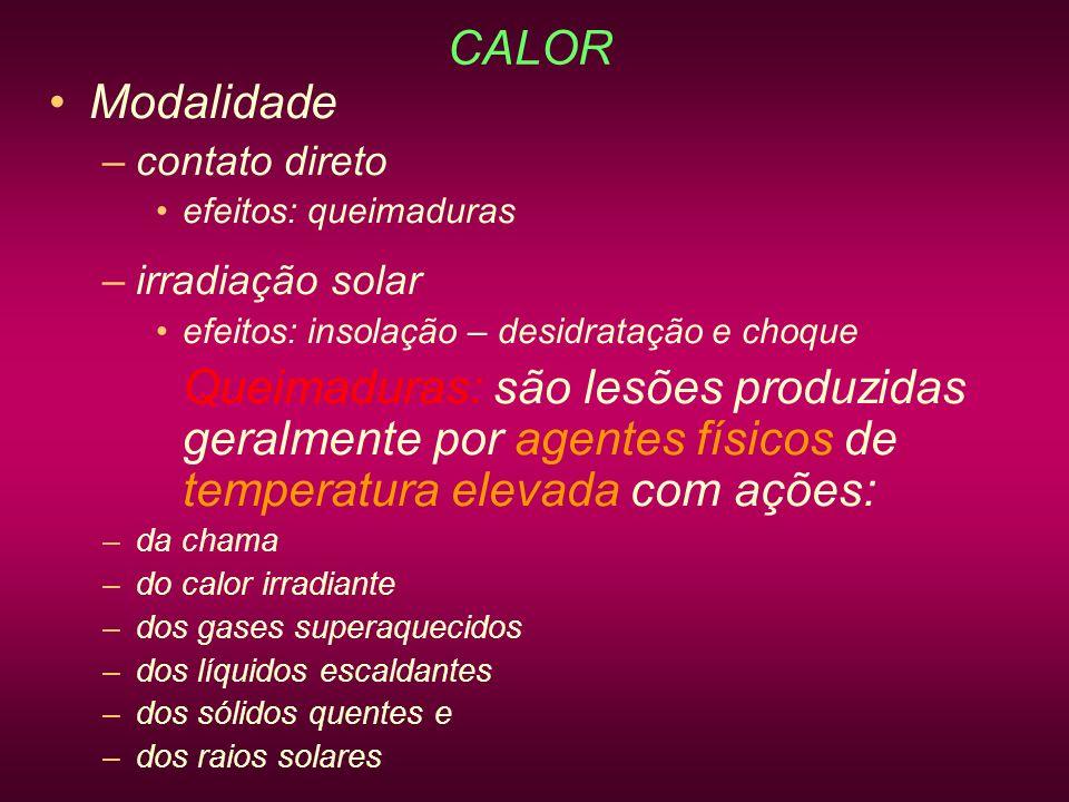 CALOR Modalidade –contato direto efeitos: queimaduras –irradiação solar efeitos: insolação – desidratação e choque Queimaduras: são lesões produzidas