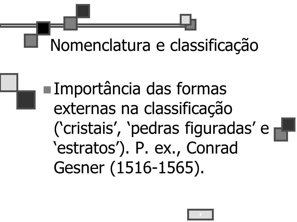 7 Nomenclatura e classificação Importância das formas externas na classificação (cristais, pedras figuradas e estratos). P. ex., Conrad Gesner (1516-1