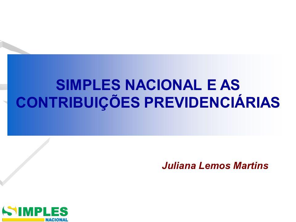 SIMPLES NACIONAL E AS CONTRIBUIÇÕES PREVIDENCIÁRIAS Juliana Lemos Martins