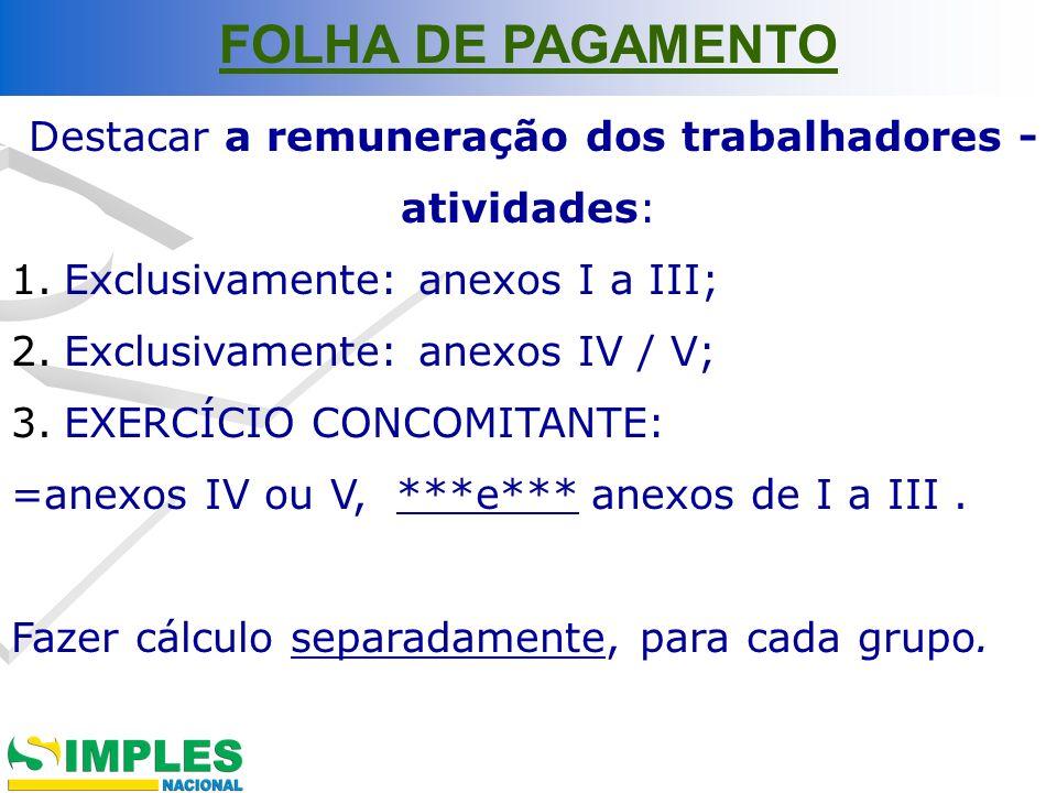 Destacar a remuneração dos trabalhadores - atividades: 1.Exclusivamente: anexos I a III; 2.Exclusivamente: anexos IV / V; 3.EXERCÍCIO CONCOMITANTE: =a
