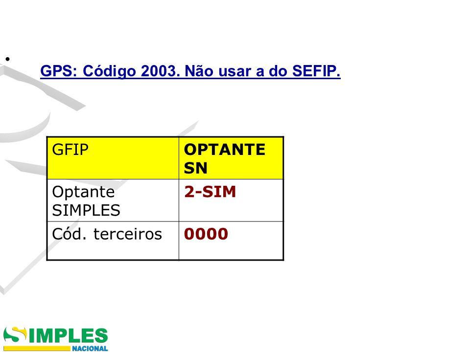 GPS: Código 2003. Não usar a do SEFIP. GFIPOPTANTE SN Optante SIMPLES 2-SIM Cód. terceiros0000