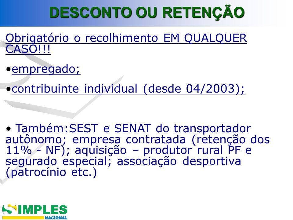Obrigatório o recolhimento EM QUALQUER CASO!!! empregado; contribuinte individual (desde 04/2003); Também:SEST e SENAT do transportador autônomo; empr