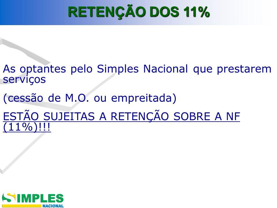 As optantes pelo Simples Nacional que prestarem serviços (cessão de M.O. ou empreitada) ESTÃO SUJEITAS A RETENÇÃO SOBRE A NF (11%)!!! RETENÇÃO DOS 11%