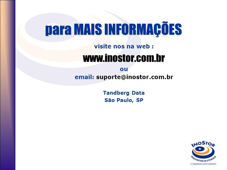 para MAIS INFORMAÇÕES visite nos na web : www.inostor.com.br ou email: suporte@inostor.com.br Tandberg Data São Paulo, SP