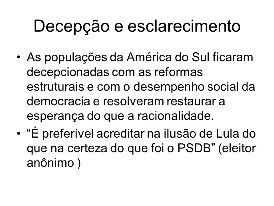 Decepção e esclarecimento As populações da América do Sul ficaram decepcionadas com as reformas estruturais e com o desempenho social da democracia e