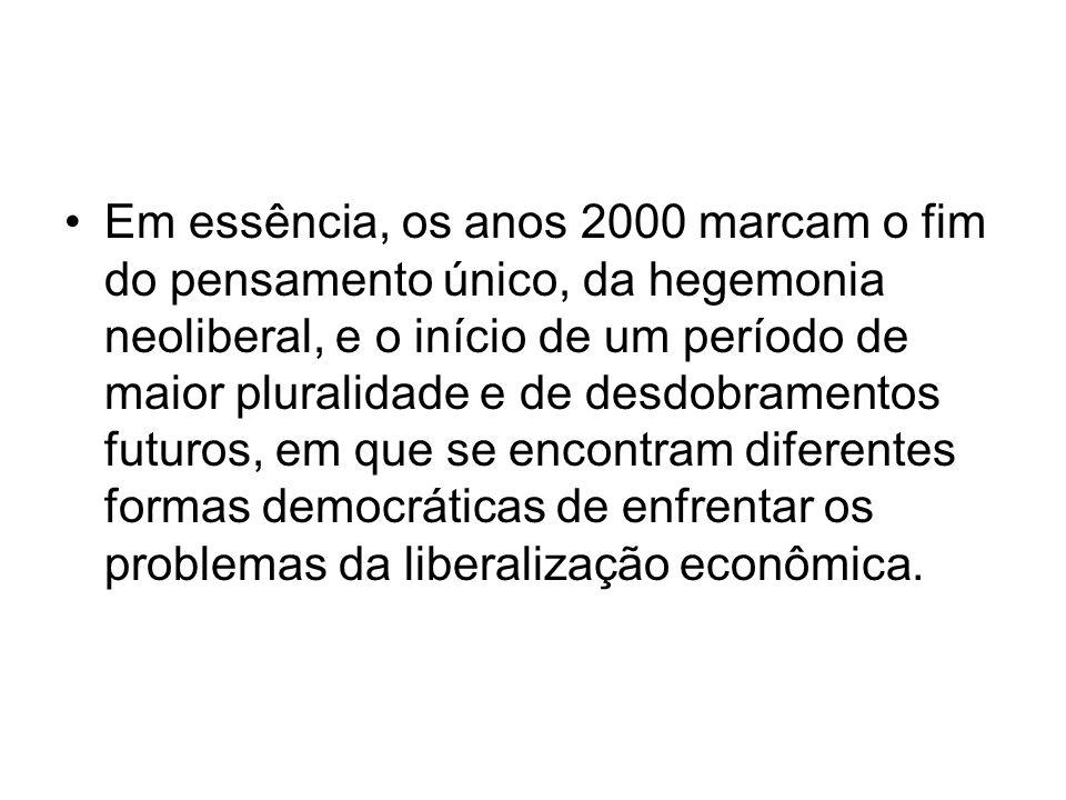 Em essência, os anos 2000 marcam o fim do pensamento único, da hegemonia neoliberal, e o início de um período de maior pluralidade e de desdobramentos