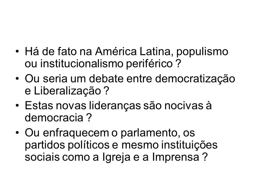 Há de fato na América Latina, populismo ou institucionalismo periférico ? Ou seria um debate entre democratização e Liberalização ? Estas novas lidera