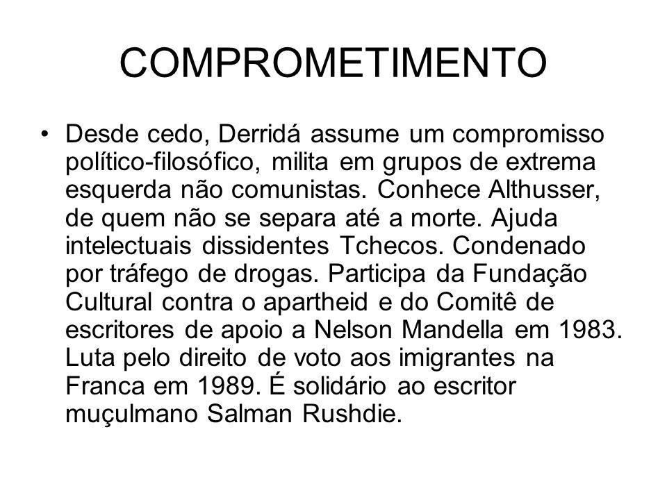 COMPROMETIMENTO Desde cedo, Derridá assume um compromisso político-filosófico, milita em grupos de extrema esquerda não comunistas. Conhece Althusser,
