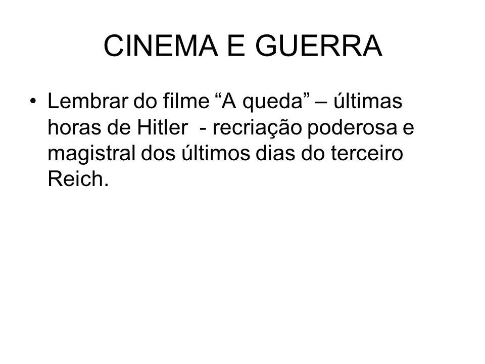 CINEMA E GUERRA Lembrar do filme A queda – últimas horas de Hitler - recriação poderosa e magistral dos últimos dias do terceiro Reich.