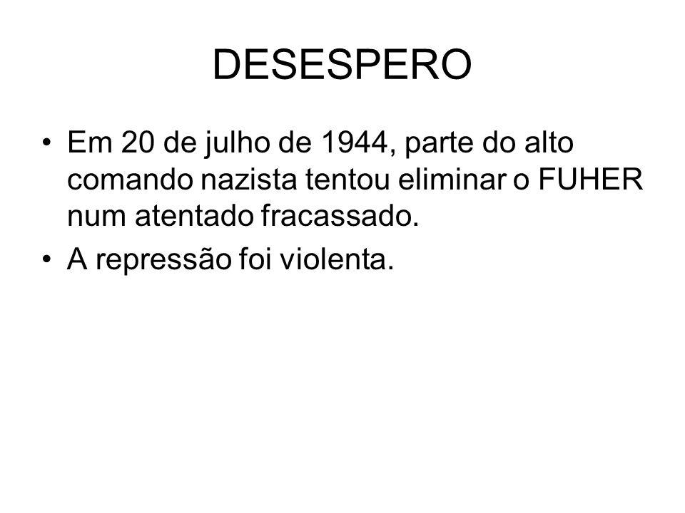 DESESPERO Em 20 de julho de 1944, parte do alto comando nazista tentou eliminar o FUHER num atentado fracassado. A repressão foi violenta.