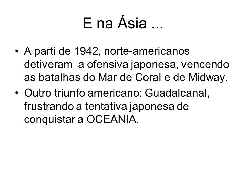 E na Ásia... A parti de 1942, norte-americanos detiveram a ofensiva japonesa, vencendo as batalhas do Mar de Coral e de Midway. Outro triunfo american