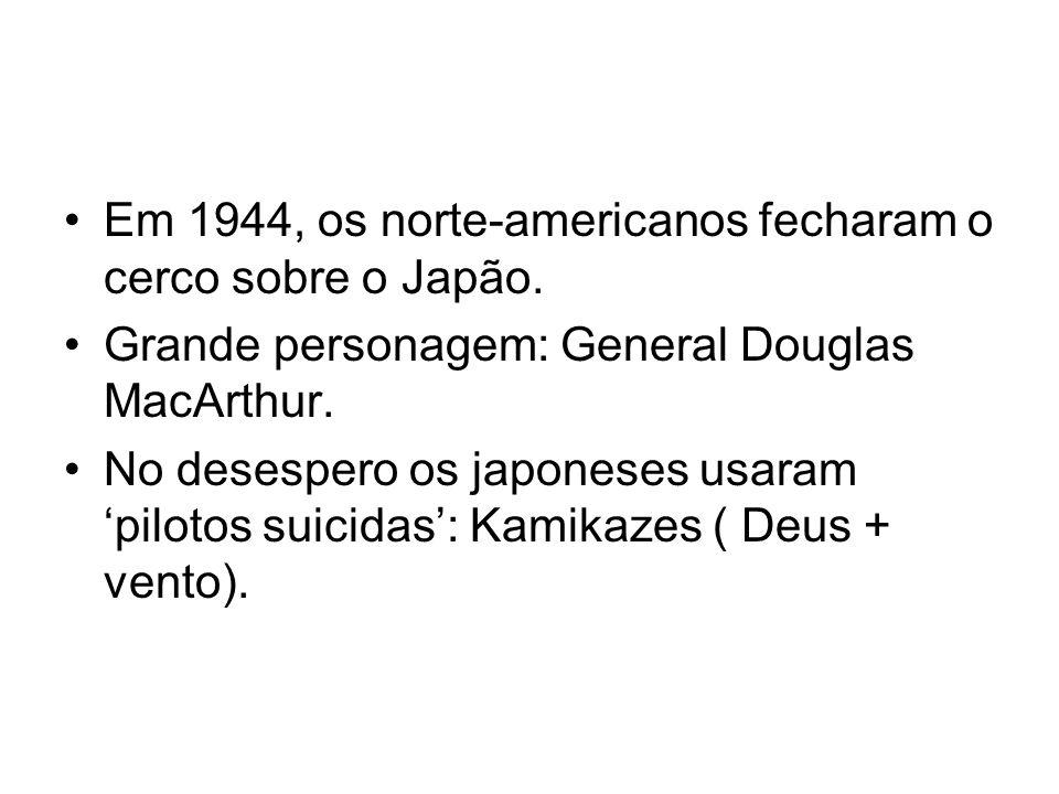 Em 1944, os norte-americanos fecharam o cerco sobre o Japão. Grande personagem: General Douglas MacArthur. No desespero os japoneses usaram pilotos su