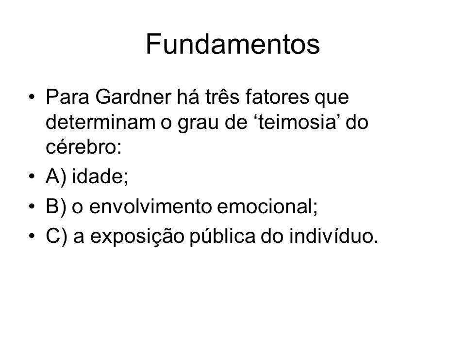Fundamentos Para Gardner há três fatores que determinam o grau de teimosia do cérebro: A) idade; B) o envolvimento emocional; C) a exposição pública d