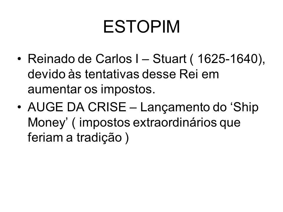 ESTOPIM Reinado de Carlos I – Stuart ( 1625-1640), devido às tentativas desse Rei em aumentar os impostos. AUGE DA CRISE – Lançamento do Ship Money (