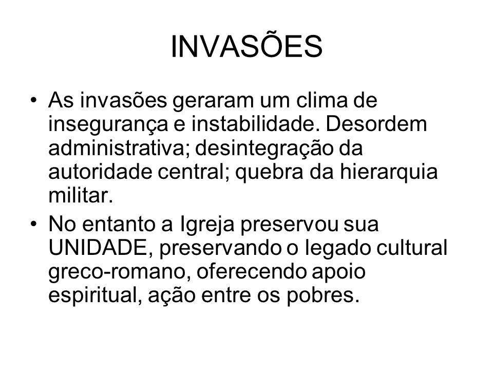 INVASÕES As invasões geraram um clima de insegurança e instabilidade. Desordem administrativa; desintegração da autoridade central; quebra da hierarqu