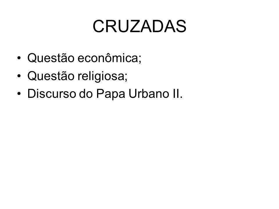 CRUZADAS Questão econômica; Questão religiosa; Discurso do Papa Urbano II.