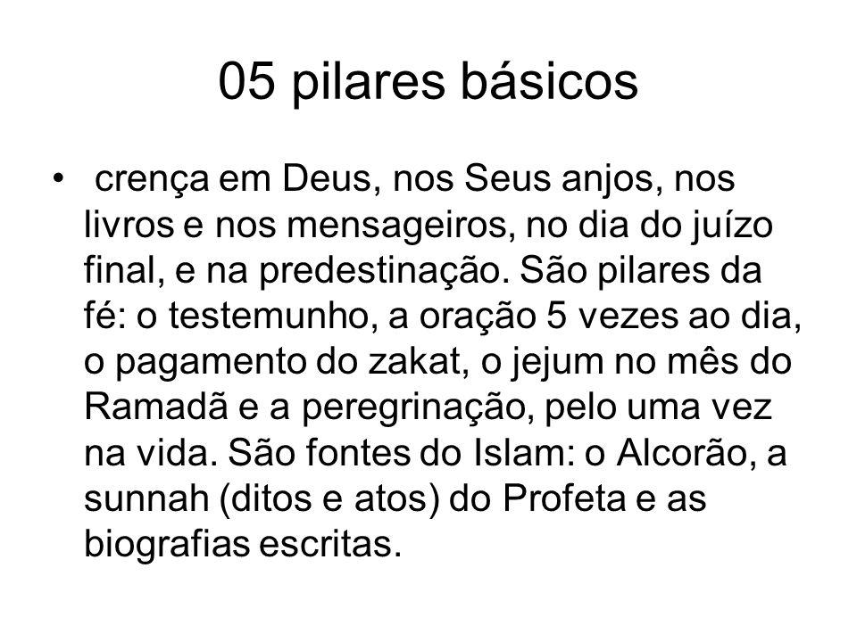 05 pilares básicos crença em Deus, nos Seus anjos, nos livros e nos mensageiros, no dia do juízo final, e na predestinação. São pilares da fé: o teste