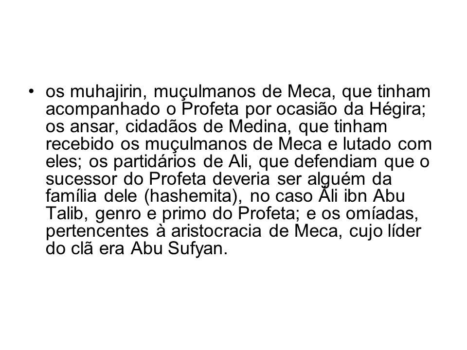 os muhajirin, muçulmanos de Meca, que tinham acompanhado o Profeta por ocasião da Hégira; os ansar, cidadãos de Medina, que tinham recebido os muçulma