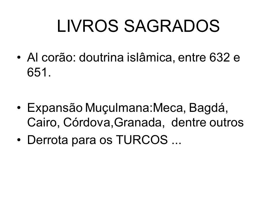 LIVROS SAGRADOS Al corão: doutrina islâmica, entre 632 e 651. Expansão Muçulmana:Meca, Bagdá, Cairo, Córdova,Granada, dentre outros Derrota para os TU