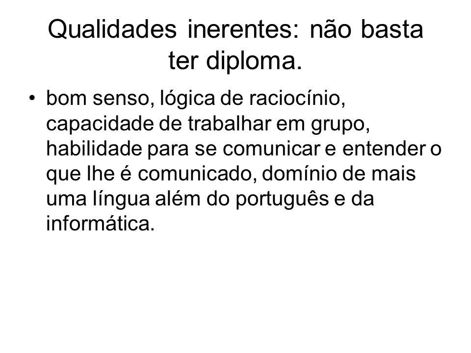 Qualidades inerentes: não basta ter diploma. bom senso, lógica de raciocínio, capacidade de trabalhar em grupo, habilidade para se comunicar e entende