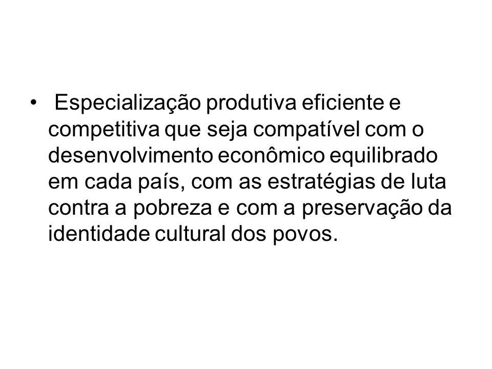 Especialização produtiva eficiente e competitiva que seja compatível com o desenvolvimento econômico equilibrado em cada país, com as estratégias de l