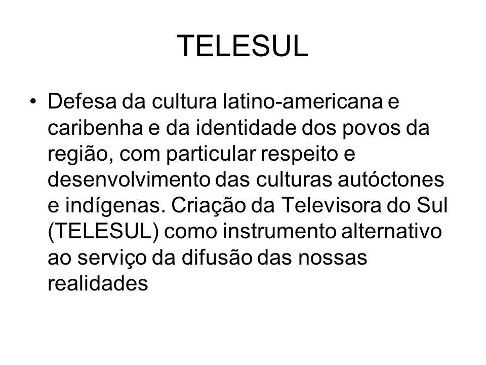 TELESUL Defesa da cultura latino-americana e caribenha e da identidade dos povos da região, com particular respeito e desenvolvimento das culturas autóctones e indígenas.