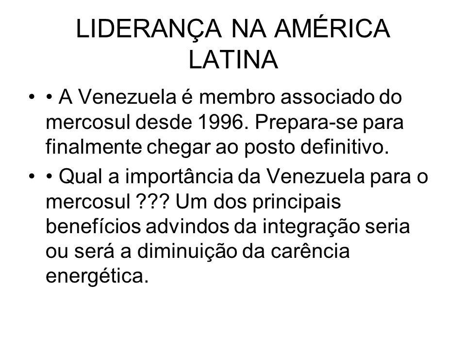 LIDERANÇA NA AMÉRICA LATINA A Venezuela é membro associado do mercosul desde 1996.