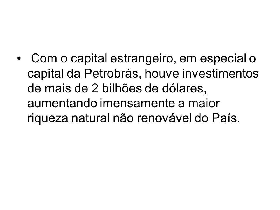 Com o capital estrangeiro, em especial o capital da Petrobrás, houve investimentos de mais de 2 bilhões de dólares, aumentando imensamente a maior riq