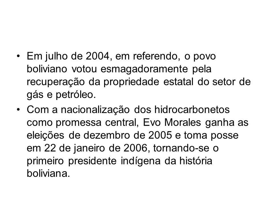Em julho de 2004, em referendo, o povo boliviano votou esmagadoramente pela recuperação da propriedade estatal do setor de gás e petróleo. Com a nacio